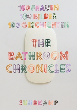 The Bathroom Chronicles von Dunham,  Lena, Heti,  Sheila, Jong,  Erica, Maak,  Niklas, Schilbach,  Friederike, Shapton,  Leanne
