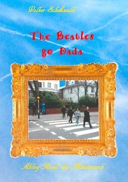 The Beatles go Dada von Schoßwald,  Volker