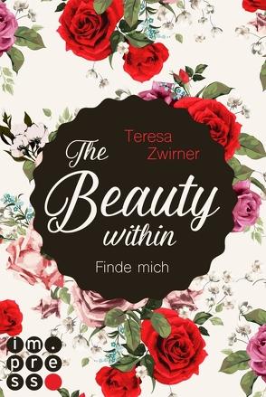 The Beauty Within. Finde mich von Zwirner,  Teresa