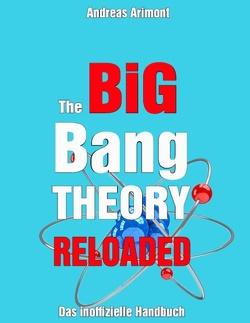 The Big Bang Theory Reloaded – das inoffizielle Handbuch zur Serie von Arimont,  Andreas