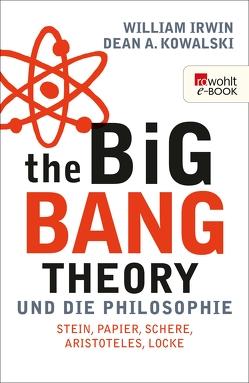 The Big Bang Theory und die Philosophie von Irwin,  William, Kowalski,  Dean A., Reitz,  Barbara, Wollermann,  Thomas