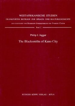 The Blacksmiths of Kano City von Cyffer,  Norbert, Jaggar,  Philip J, Jungraithmayr,  Herrmann