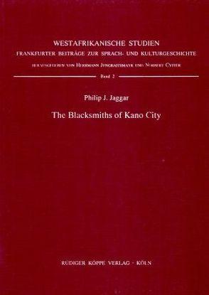The Blacksmiths of Kano City von Cyffer,  Norbert, Jaggar,  Philip J, Jungraithmayr,  Herrmann
