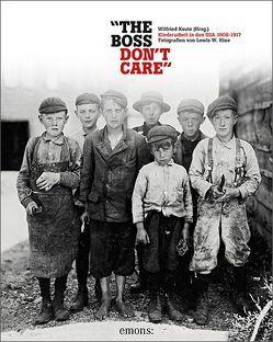 """""""The boss don't care"""". Kinderarbeit in den USA 1908-1917 von Kaute,  Wilfried"""