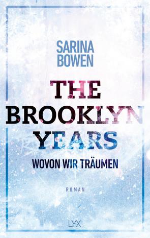 The Brooklyn Years – Wovon wir träumen von Bowen,  Sarina, Pilz,  Wiebke, Restemeier,  Nina
