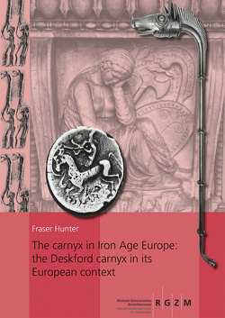 The carnyx in Iron Age Europe: the Deskford carnyx in its European context von Hunter,  Fraser