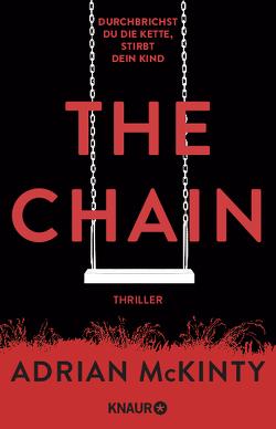 The Chain – Durchbrichst du die Kette, stirbt dein Kind von Kreutzer,  Anke, Kreutzer,  Eberhard, McKinty,  Adrian