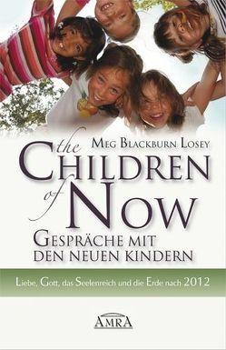 The Children of Now – Gespräche mit den Neuen Kindern. von Blackburn Losey,  Meg