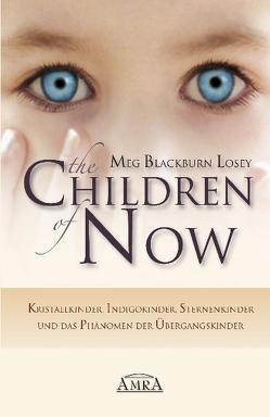 The Children of Now. Kristallkinder, Indigokinder, Sternenkinder und das Phänomen der Übergangskinder von Blackburn Losey,  Meg
