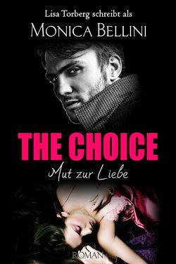 The Choice: Mut zur Liebe von Bellini,  Monica, Torberg,  Lisa