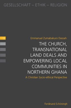 The Church, Transnational Land Deals and Empowering Local Communities in Northern Ghana von Dassah,  Emmanuel Zumabakuro