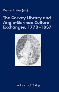 The Corvey Library and Anglo-German Cultural Exchanges, 1770-1837 von Huber,  Werner, Müllenbrock,  Heinz-Joachim, Schöwerling,  Rainer, Steinecke,  Hartmut
