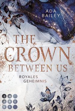 The Crown Between Us. Royales Geheimnis (Die »Crown«-Dilogie 1) von Bailey,  Ada