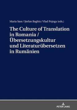The Culture of Translation in Romania / Übersetzungskultur und Literaturübersetzen in Rumänien von Baghiu,  ?tefan, Pojoga,  Vlad, Sass,  Maria