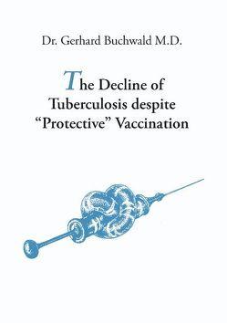 "The Decline of Tuberculosis despite ""Protective"" Vaccination von Buchwald,  Gerhard"