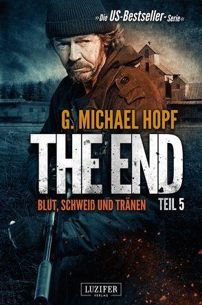 The End 5 – Blut, Schweiß und Tränen von Hopf,  G. Michael, Schiffmann,  Andreas