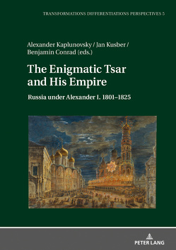 The Enigmatic Tsar and His Empire von Conrad,  Benjamin, Kaplunovskiy,  Alexander, Kusber,  Jan