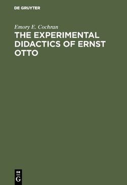 The experimental Didactics of Ernst Otto von Cochran,  Emory E.