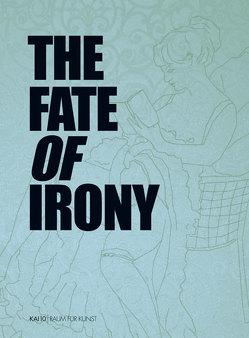 The Fate of Irony von Heiser,  Jörg, Khan,  Sarah, Panhans-Bühler,  Ursula, Schnetkamp,  Monika, Seyfarth,  Ludwig, Westphalen,  Olav, Williams,  Gregory, Zdeneck,  Felix