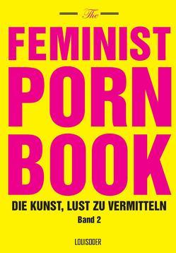 The Feminist Porn Book, Band 2 von Miller-Young,  Mireille, Parreñas Shimizu,  Celine, Penley,  Constance, Taormino,  Tristan