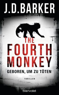 The Fourth Monkey – Geboren, um zu töten von Barker,  J.D., Flegler,  Leena