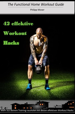 The Functional Home Workout Guide / 42 effektive Workout Hacks von Moser,  Philipp