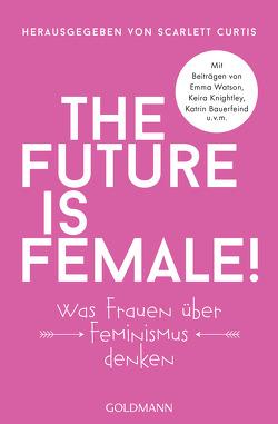 The future is female! von Curtis,  Scarlett, Harlaß,  Katrin, Lohmann,  Kristin, Ott,  Johanna, Zeitz,  Sophie