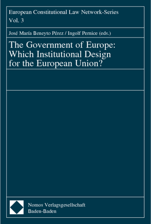 The Government of Europe: Which Institutional Design for the European Union? von Pérez,  José María Beneyto, Pernice,  Ingolf