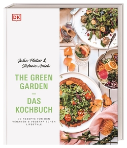 The Green Garden – Das Kochbuch von Anich,  Stefanie, Platzer,  Julia