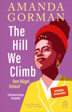 The Hill We Climb – Den Hügel hinauf: Zweisprachige Ausgabe von Gorman,  Amanda, Gümüsay,  Kübra, Haruna-Oelker,  Hadija, Strätling,  Uda