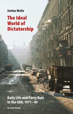 The Ideal World of Dictatorship von Burnett,  David, Wolle,  Stefan