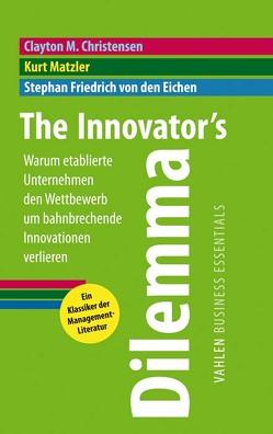 The Innovator's Dilemma von Christensen,  Clayton M, Friedrich von den Eichen,  Stephan, Matzler,  Kurt