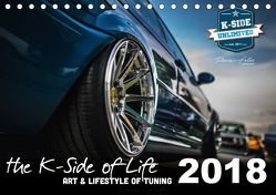The K-Side of Life – ART AND LIFESTYLE OF TUNING 2018 (Tischkalender 2018 DIN A5 quer) von unlimited,  K-Side