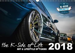 The K-Side of Life – ART AND LIFESTYLE OF TUNING 2018 (Wandkalender 2018 DIN A3 quer) von unlimited,  K-Side
