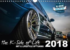 The K-Side of Life – ART AND LIFESTYLE OF TUNING 2018 (Wandkalender 2018 DIN A4 quer) von unlimited,  K-Side