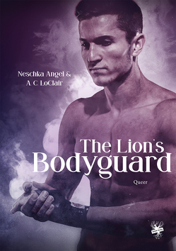 The Lion's Bodyguard von Angel,  Neschka, LoClair,  A. C.