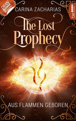 The Lost Prophecy – Aus Flammen geboren von Weber,  Markus, Zacharias,  Carina