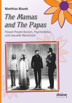 The Mamas and The Papas: Flower-Power-Ikonen, Psychedelika und sexuelle Revolution von Blazek,  Matthias