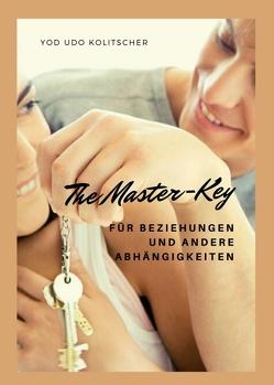 The Master-Key für Beziehungen und andere Abhängigkeiten von Kolitscher,  Yod Udo