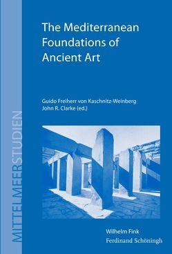 The Mediterranean Foundations of Ancient Art von Clarke,  John R, Freiherr von Kaschnitz-Weinberg,  Guido