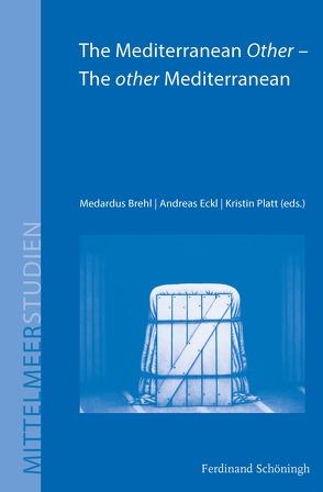 The Mediterranean Other – The other Mediterranean von Brehl,  Medardus, Eckl,  Andreas, Platt,  Kristin