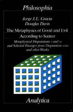 The Metaphysics of Good and Evil According to Suarez von Davis,  Douglas, Gracia,  Jorge J