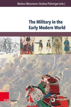 The Military in the Early Modern World von Meumann,  Markus, Pühringer,  Andrea