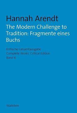 The Modern Challenge to Tradition: Fragmente eines Buchs von Arendt,  Hannah, Hahn,  Barbara, Kieslich,  Ingo, McFarland,  James, Nordmann,  Ingeborg