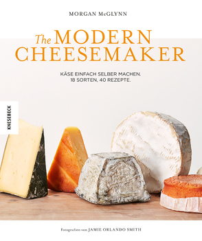 The Modern Cheesemaker von Hunke-Wormser,  Annegret, McGlynn,  Morgan, Theis-Passaro,  Claudia