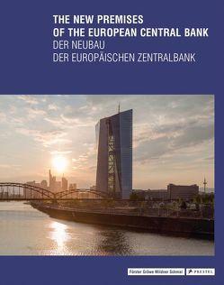 The New Premises of the European Central Bank – Der Neubau der Europäischen Zentralbank von Förster,  Yorck, Gräwe,  Christina, Mildner,  Joachim, Schmal,  Peter Cachola