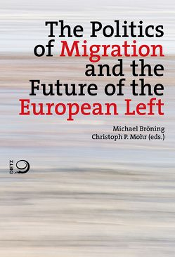 The Politics of Migration and the Future of the European Left von Bröning,  Michael, Mohr,  Christoph P.