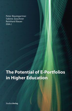 The Potential of E-Portfolios in Higher Education von Bauer,  Reinhard, Baumgartner,  Peter, Zauchner,  Sabine