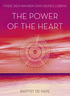 The Power of the Heart von de Pape,  Baptist, Elze,  Judith