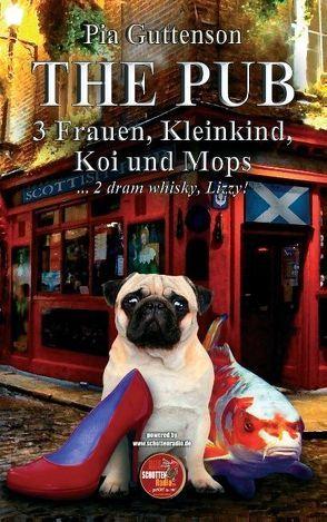 The Pub – 3 Frauen, Kleinkind, Koi und Mops von Guttenson,  Pia